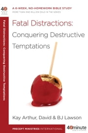 Fatal Distractions - Conquering Destructive Temptations ebook by Kay Arthur,David Lawson,BJ Lawson