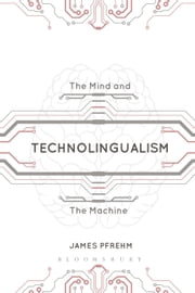 Technolingualism - The Mind and the Machine ebook by Dr James Pfrehm