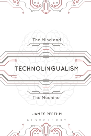 Technolingualism ebook by dr james pfrehm 9781472578341 technolingualism the mind and the machine ebook by dr james pfrehm fandeluxe Gallery