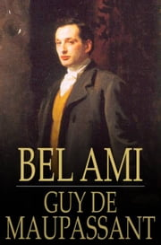 Bel Ami - The History of a Scoundrel ebook by Guy de Maupassant