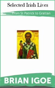 St Patrick to Grattan: Selected Irish Lives ebook by Brian Igoe