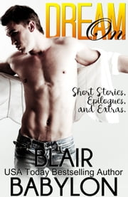 Dream On (A Collection of Short Stories, Epilogues, and Extras) ebook by Blair Babylon