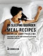 68 Sleeping Disorder Meal Recipes to Solve Your Problems : Using Proper Dieting and Smart Nutrition to Sleep Better Again Without Using Pills ebook by Joe Correa CSN