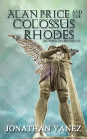 Alan Price and the Colossus of Rhodes ebook by Jonathan Yanez