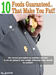 10 Foods Guaranteed That Make You Fat ebook by Kasittik