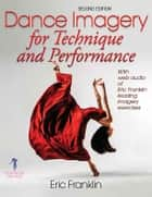 Dance Imagery for Technique and Performance-2nd Edition ebook by Eric Franklin