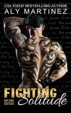 Fighting Solitude ebook by Aly Martinez