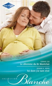 Le dilemme du Dr Montclair - Toi dont j'ai tant rêvé ebook by Connie Cox,Bonnie K. Winn