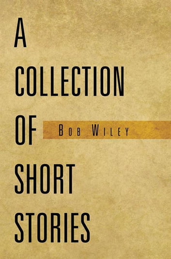 A Collection of Short Stories ebook by Bob Wiley