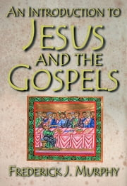 An Introduction to Jesus and the Gospels ebook by Frederick J. Murphy