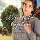 Love Held Captive audiobook by Shelley Shepard Gray