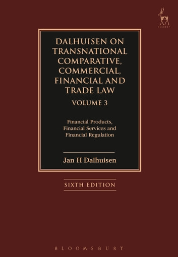 Dalhuisen on Transnational Comparative, Commercial, Financial and Trade Law Volume 3 - Financial Products, Financial Services and Financial Regulation ebook by Professor Jan Dalhuisen