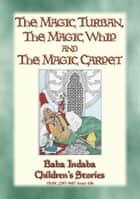 THE MAGIC TURBAN, THE MAGIC WHIP AND THE MAGIC CARPET - A Turkish Fairy Tale - Baba Indaba Children's Stories - Issue 438 ebook by Anon E. Mouse, Compiled by Dr. Ignacz Kunos, Illustrated by Willy Pogany