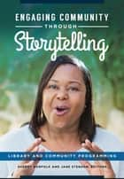 Engaging Community Through Storytelling: Library and Community Programming ebook by Sherry Norfolk, Jane Stenson