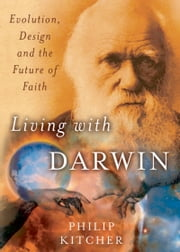 Living with Darwin: Evolution, Design, and the Future of Faith ebook by Philip Kitcher