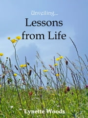 Unveiling... Lessons from Life ebook by Lynette Woods