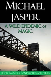 A Wild Epidemic of Magic ebook by Michael Jasper