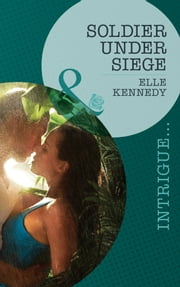 Soldier Under Siege (Mills & Boon Intrigue) (The Hunted, Book 1) eBook by Elle Kennedy