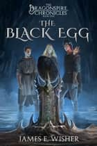 The Black Egg ebook by James E. Wisher