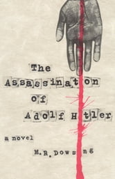 The Assassination of Adolf Hitler ebook by M.R. Dowsing