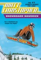 Snowboard Maverick - Can a skateboard pro conquer the slopes? ebook by Matt Christopher, The #1 Sports Writer for Kids
