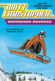 Snowboard Maverick - Can a skateboard pro conquer the slopes? ebook by Matt Christopher