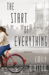 The Start of Everything - A Novel ebook by Emily Winslow