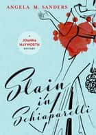 Slain in Schiaparelli ebook by Angela M. Sanders