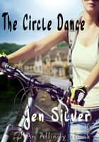 The Circle Dance ebook by Jen Silver