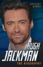 Hugh Jackman - The Biography ebook by Anthony Bunko