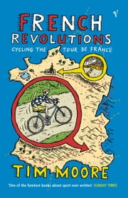 French Revolutions - Cycling the Tour de France eBook by Tim Moore