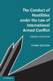 The Conduct of Hostilities under the Law of International Armed Conflict ebook by Dinstein, Yoram