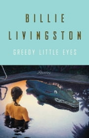 Greedy Little Eyes ebook by Billie Livingston