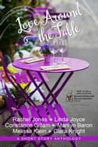 Love Around the Table ebook by Melissa Klein, Linda Joyce, Rachel Jones,...