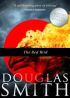 The Red Bird ebook by Douglas Smith
