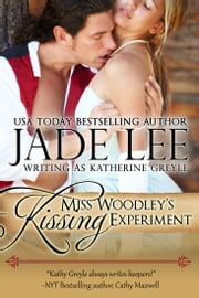 Miss Woodley's Kissing Experiment (A Lady's Lessons, Book 3) ebook by Jade Lee