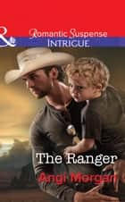 The Ranger (Mills & Boon Intrigue) (West Texas Watchmen, Book 3) ebook by Angi Morgan