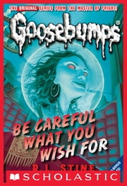 Classic Goosebumps #7: Be Careful What You Wish For 電子書 by R.L. Stine