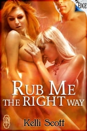Rub Me the Right Way ebook by Kelli Scott