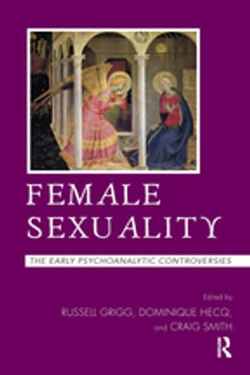 Female Sexuality - The Early Psychoanalytic Controversies ebook by Russell Grigg