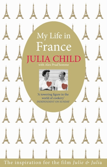 My Life in France - The Life Story of Julia Child ebook by Julia Child