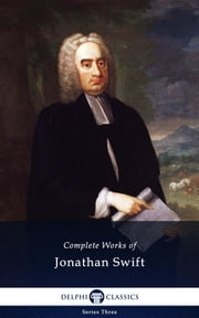 Complete Works of Jonathan Swift (Delphi Classics) ebook by Jonathan Swift,Delphi Classics