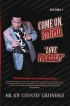 Come On, Stupid, ''Love Yourself!'' ebook by Joe ''Country'' Greenidge