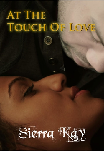 At the Touch of Love ebook by Sierra Kay