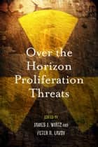 Over the Horizon Proliferation Threats ebook by James Wirtz,Peter Lavoy