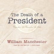 The Death of a President - November 20–November 25, 1963 audiobook by William Manchester