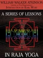 A Series of Lessons in Raja Yoga ebook by William Walker Atkinson, Karl Wurf