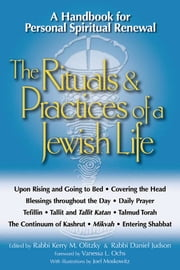 The Rituals & Practices of a Jewish Life - A Handbook for Personal Spiritual Renewal ebook by Rabbi Kerry M. Olitzky,Rabbi Daniel Judson,Vanessa L. Ochs, PhD,Joel Moskowitz