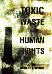Toxic Waste and Human Rights ebook by Cyril Uchenna Gwam
