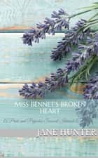 Miss Bennet's Broken Heart: A Pride and Prejudice Sensual Intimate Trilogy ebook by Jane Hunter